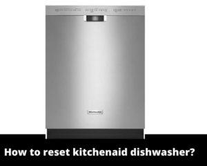 How to reset kitchenaid dishwasher?