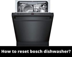 How to reset bosch dishwasher